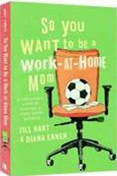 So you Want to be a Work-At-Home Mom